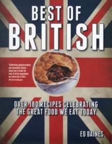 Best of British : Over 180 Recipes Celebrating the Great Food We Eat Today, Paperback