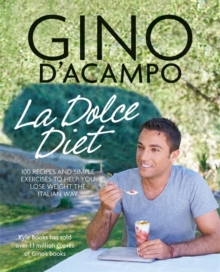 La Dolce Diet : 100 Recipes and Exercises to Help You Lose Weight the Italian Way, Paperback