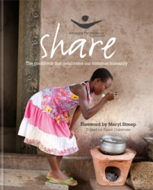 Share : The Cookbook That Celebrates Our Common Humanity. Foreword by Meryl Streep, Hardback Book