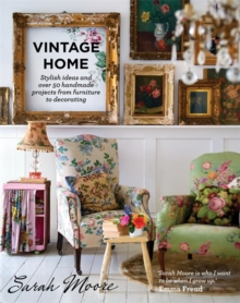 Vintage Home : Stylish Ideas and Over 50 Projects from Furniture to Decorating, Hardback Book