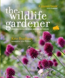The Wildlife Gardener : Creating a Haven for Birds, Bees and Butterflies, Paperback Book