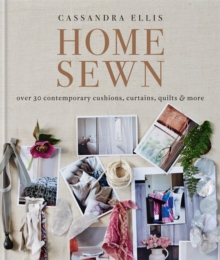 Home Sewn : Over 30 Contemporary Cushions, Curtains, Quilts, and More, Hardback