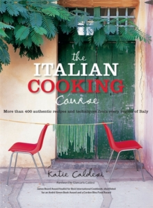 The Italian Cookery Course : Techniques, Masterclasses, Ingredients, Traditional Recipes, Paperback