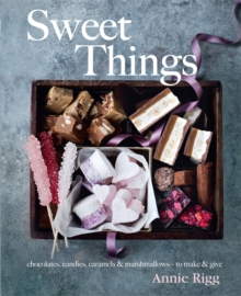 Sweet Things : Chocolate, Candies, Caramels & Marshmallows - to Make & Give, Hardback