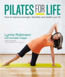 Pilates for Life : How to Improve Strength, Flexibility and Health Over 40, Paperback