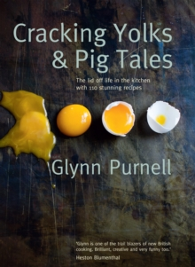 Cracking Yolks & Pig Tales : The Lid off Life in the Kitchen with 110 Stunning Recipes, Hardback Book