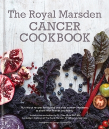 The Royal Marsden Cancer Cookbook : Nutritious Recipes for During and After Cancer Treatment, to Share with Friends and Family, Hardback