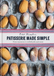 Patisserie Made Simple : From Macaron to Millefeuille and More, Hardback