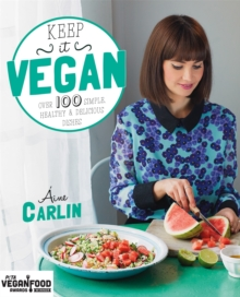 Keep it Vegan : 100 Simple, Healthy & Delicious Dishes, Book