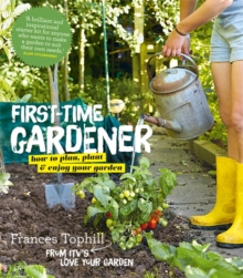 The First-Time Gardener : How to Plan, Plant & Enjoy Your Garden, Paperback