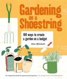 Gardening on a Shoestring : 100 Ways to Create a Garden on a Budget, Paperback