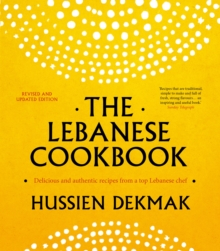 The Lebanese Cookbook : Delicious & Authentic Recipes from a Top Lebanese Chef, Paperback