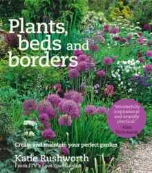 Plants, Beds and Borders : Create and Maintain Your Perfect Garden, Paperback