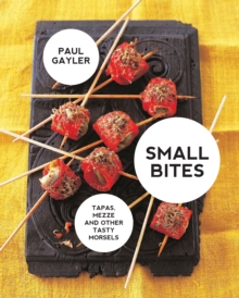Small Bites : Tapas, Meze and Other Tasty Morsels, Paperback Book