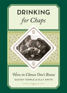 Drinking for Chaps : How to Choose One's Booze, Hardback