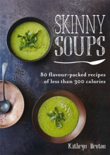 Skinny Soups : 80 Flavour-Packed Recipes of 300 Calories or Less, Paperback