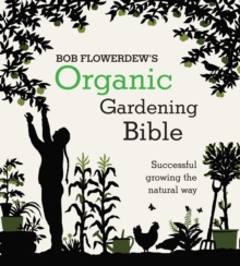 Organic Gardening Bible : Successful Growing the Natural Way, Paperback Book