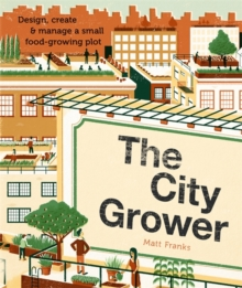 The City Grower : Design, Create & Manage a Small Food-Growing Plot, Paperback Book