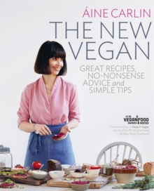 The New Vegan : Great Recipes, No-Nonsense Advice & Simple Tips, Paperback