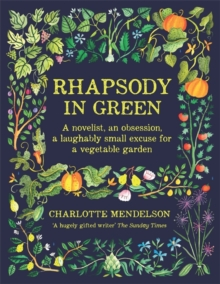 Rhapsody in Green : A Novelist, an Obsession, a Laughably Small Excuse for a Vegetable Garden, Hardback