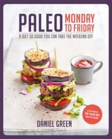 Paleo Monday to Friday : A Diet So Good You Can Take the Weekend off, Paperback