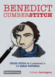 Benedict Cumberstitch : Crossstitch Mr Cumberbatch in 15 Great Patterns, Paperback