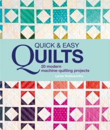 Quick and Easy Quilts : 20 Modern Machine Quilting Projects, Hardback