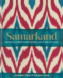 Samarkand : Recipes and Stories from Central Asia and the Caucasus, Hardback