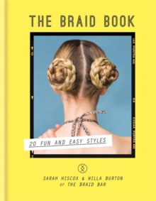 The Braid Book : 20 Fun and Easy Styles, Hardback Book