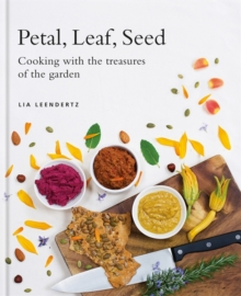 Petal, Leaf, Seed : Cooking with the Treasures of the Garden, Hardback