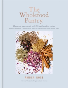 The Wholefood Pantry : Change the Way You Cook with 175 Healthy Toolbox Recipes, Hardback