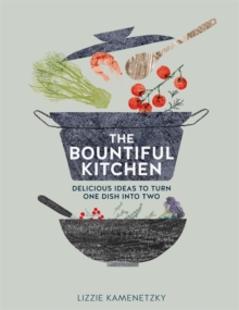 The Bountiful Kitchen : Delicious Ideas to Turn One Dish into Two, Paperback Book