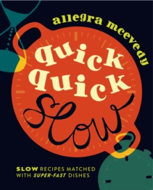 Quick, Quick Slow : Great Slow-Cooked Recipes Matched with Super-Fast Dishes, Hardback