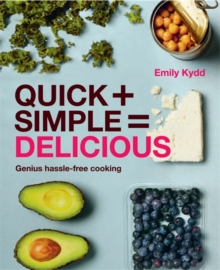 Quick + Simple = Delicious : Genius, Hassle-Free Cooking, Hardback