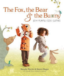 The Fox, the Bear and the Bunny : Sew Playful Kids' Clothes, Paperback Book