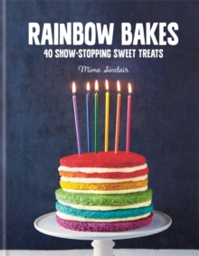 Rainbow Bakes : 40 Show-Stopping Sweet Treats, Hardback
