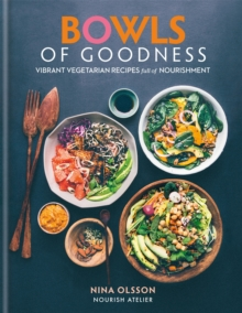 Bowls of Goodness : Vibrant Vegetarian Recipes Full of Nourishment, Hardback