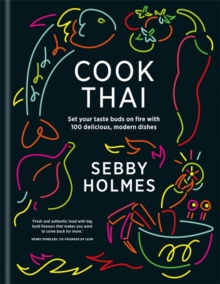 Cook Thai : 100 Delicious Modern Dishes, Paperback Book