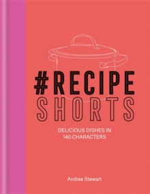 #Recipe Shorts : Delicious Dishes in 140 Characters, Hardback Book