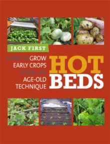 Hot Beds : How to Grow Early Crops Using an Age-old Technique, Paperback