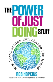 The Power of Just Doing Stuff : How Local Action Can Change the World, Paperback