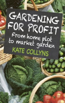 Gardening for Profit : From home plot to market garden, Paperback