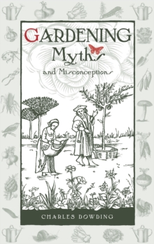 Gardening Myths and Misconceptions, Hardback