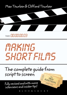 Making Short Films : The Complete Guide from Script to Screen, Paperback