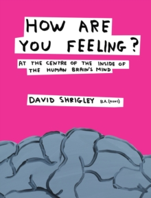 How are You Feeling? : At the Centre of the Inside of The Human Brain's Mind, Hardback
