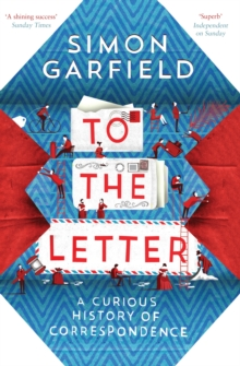 To the Letter : A Curious History of Correspondence, Paperback Book