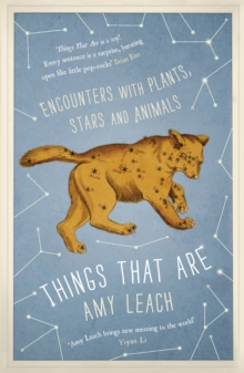 Things That are : Encounters with Plants, Stars and Animals, Hardback