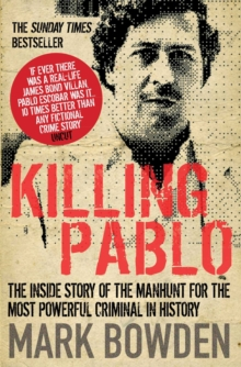 Killing Pablo : The Inside Story of the Manhunt for the Most Powerful Criminal in History, Paperback Book