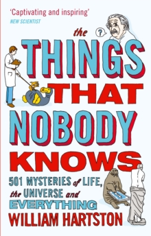 The Things That Nobody Knows : 501 Mysteries of Life, the Universe and Everything, Paperback