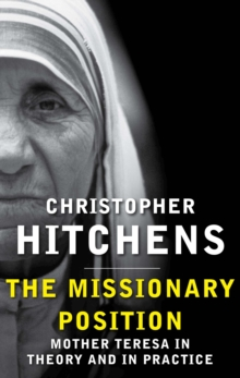 The Missionary Position : Mother Teresa in Theory and Practice, Paperback